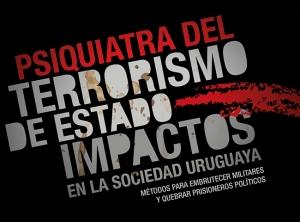 Psiquiatra del Terrorismo de Estado. Impactos en la Sociedad Uruguaya